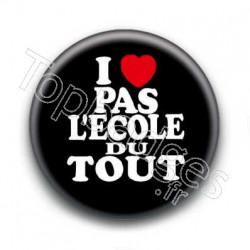 Badge I Love L'école Pas Du Tout Sur Fond noir
