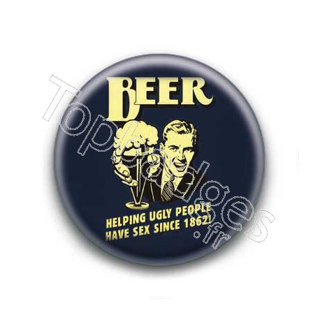 Badge : Beer helping ugly people have sex since 1862