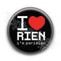 Badge : I love rien (i'm parisien)