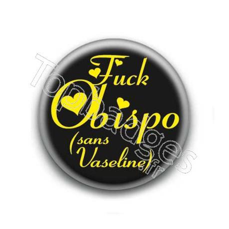 Badge : Fuck Obispo (sans vaseline)