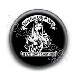 Badge Mary Was Only A Virgin