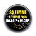 Badge Sa femme a tourné pour Jaquie & Michel