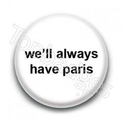 Badge We'll always have Paris