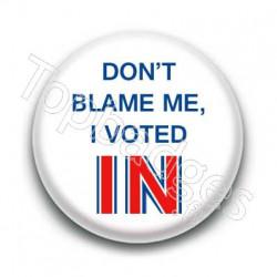 Badge Don't blame me, i voted IN