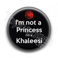 Badge I'm not a princess I'm a Khaleesi