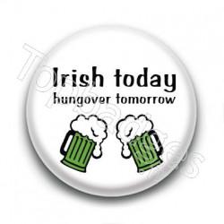 Badge Irish Today Hungover Tomorrow