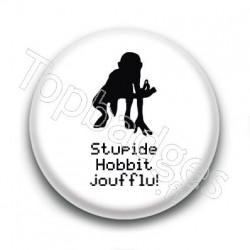 Badge Stupide Hobbit joufflu ! - Gollum