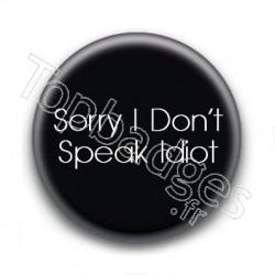 Badge Sorry I Don't Speak Idiot