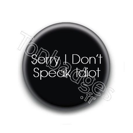 Badge : Sorry i don't speak idiot