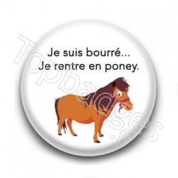 Badge : Je suis bourré je rentre en poney