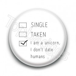 Badge : I am a unicorn, i don't date humans