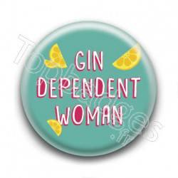 Badge Gin Dependent Woman