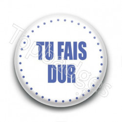 Badge Tu fais dur