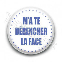 Badge M'a te dérencher la face