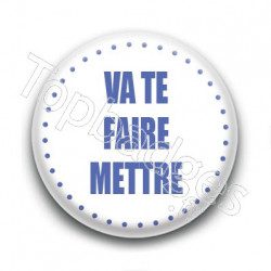 Badge Va te faire mettre