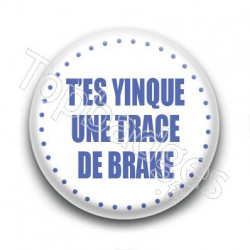 Badge T'es yinque une trace de brake