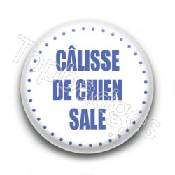 Badge Câlisse de chien sale