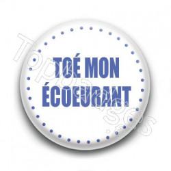 Badge Toé mon écoeurant