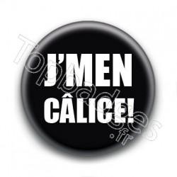 Badge J'men Câlice !