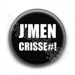 Badge J'men Crisse#!