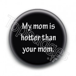 Badge My mom is hotter than your mom