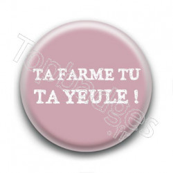 Badge Ta farme tu ta yeule !