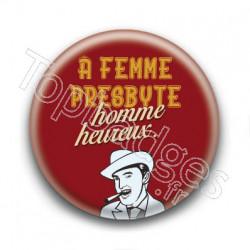 Badge : A femme presbyte, homme heureux