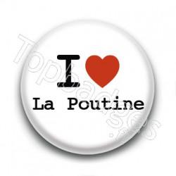Badge I Love la Poutine