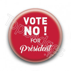 Badge Vote No ! For President