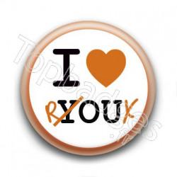 Badge : I love you/roux