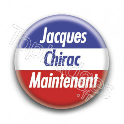Badge Jacques Chirac Maintenant