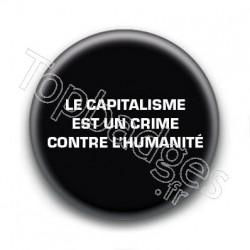 Badge : Le capitalisme est un crime contre l'humanité