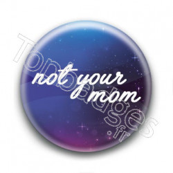 Badge : Not your mom