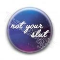 Badge : Not your slut