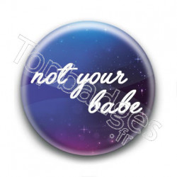 Badge : Not your babe