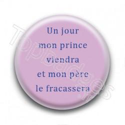Badge : Un jour mon prince viendra