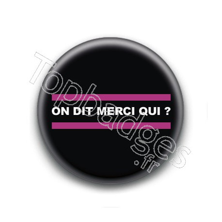 Badge : On dit merci qui ?