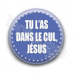 Badge : Tu l'as dans le cul, Jésus