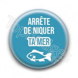 Badge : Arrête de niquer ta mer