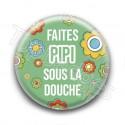 Badge : Faites pipi sous la douche