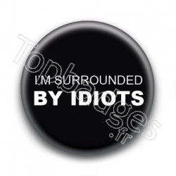 Badge : I'm surrounded by idiots