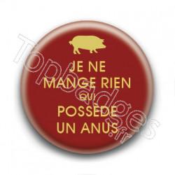 Badge : Je ne mange rien qui possède un anus