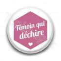 Badge : Hexagone rose, Témoin qui déchire