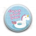 Badge : Pas sans ma bouée licorne !