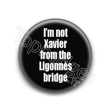 Badge : I'm not Xavier from the Ligonnès bridge