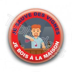 Badge : Je sauve des vignes, je bois à la maison