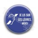 Badge : Je lis sur les lèvres, merci