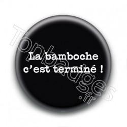 Badge : La bamboche c'est terminé !