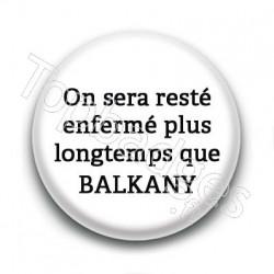 Badge : On sera resté enfermé plus longtemps que Balkany