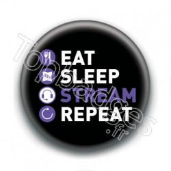 Badge : Eat, sleep, stream, repeat